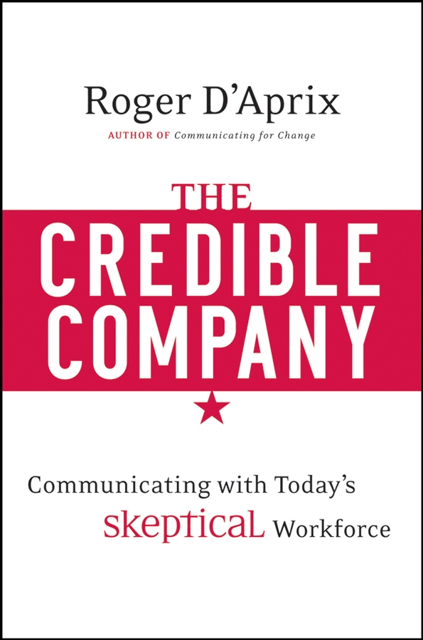 Roger DAprix The Credible Company. Communicating with a Skeptical Workforce