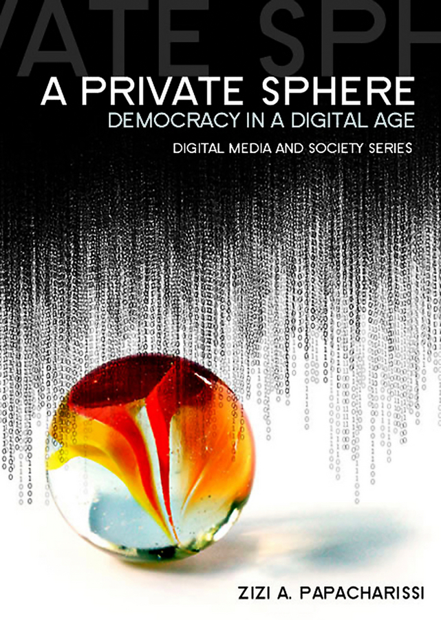 Zizi Papacharissi A. A Private Sphere. Democracy in a Digital Age bernard stiegler decadence of industrial democracies