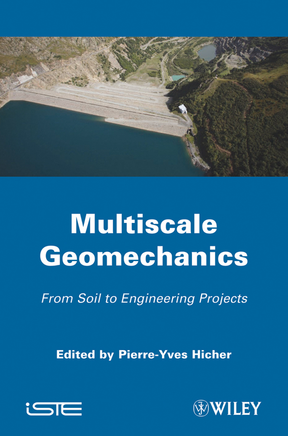 Pierre-Yves Hicher Multiscales Geomechanics. From Soil to Engineering Projects soil mechanics and foundations