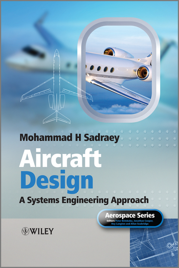 Фото - Mohammad Sadraey H. Aircraft Design. A Systems Engineering Approach hugh magande introduction to thermo fluids systems design