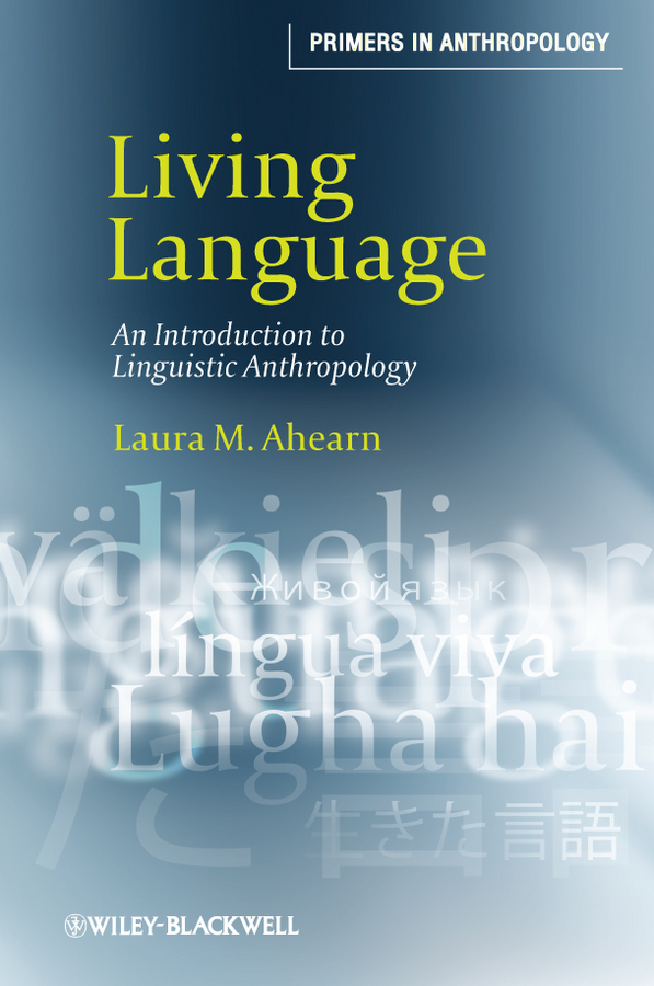 Laura Ahearn M. Living Language. An Introduction to Linguistic Anthropology introduction to the languages of the world