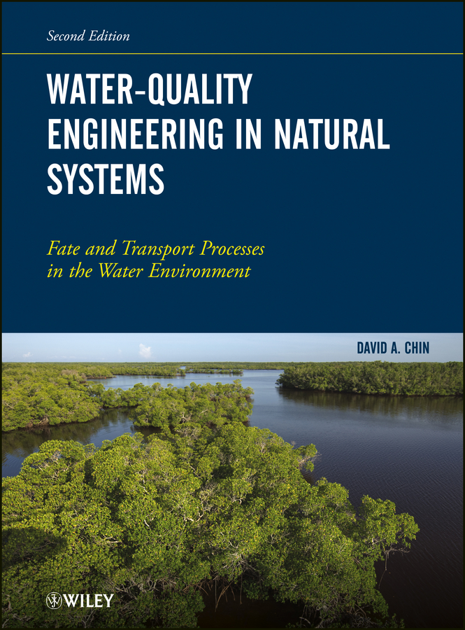 David Chin A. Water-Quality Engineering in Natural Systems. Fate and Transport Processes in the Water Environment water supply and urban drainage engineering