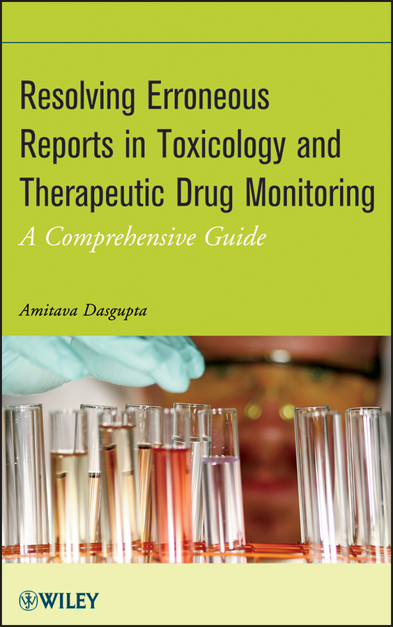 Amitava Dasgupta Resolving Erroneous Reports in Toxicology and Therapeutic Drug Monitoring. A Comprehensive Guide amitava dasgupta resolving erroneous reports in toxicology and therapeutic drug monitoring a comprehensive guide