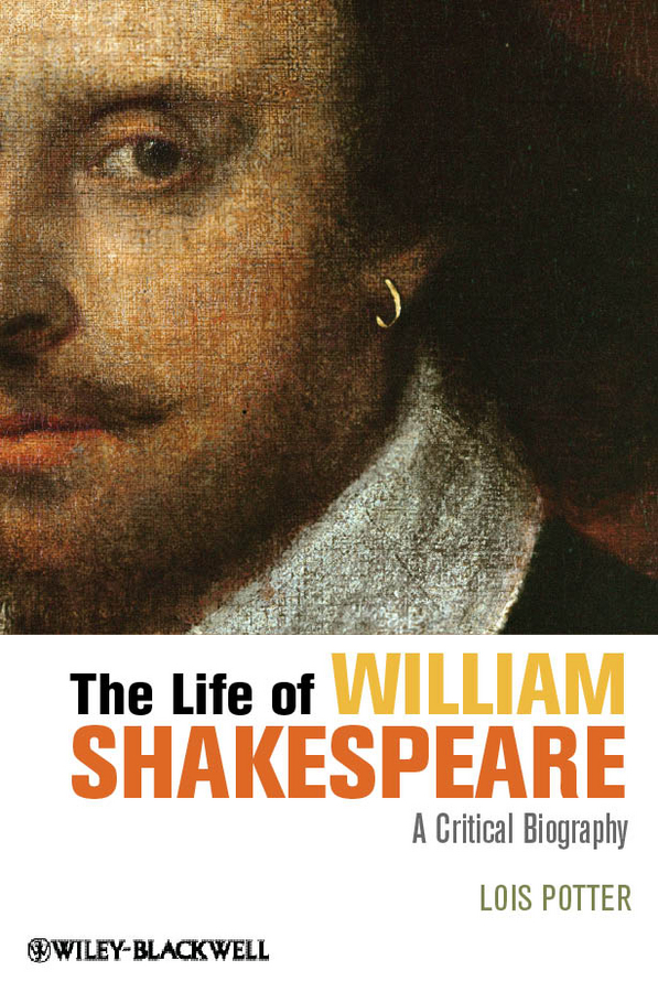Lois Potter The Life of William Shakespeare. A Critical Biography lois potter the life of william shakespeare a critical biography