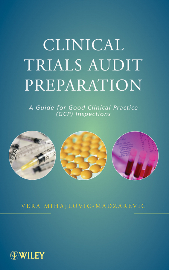 Vera Mihajlovic-Madzarevic Clinical Trials Audit Preparation. A Guide for Good Clinical Practice (GCP) Inspections