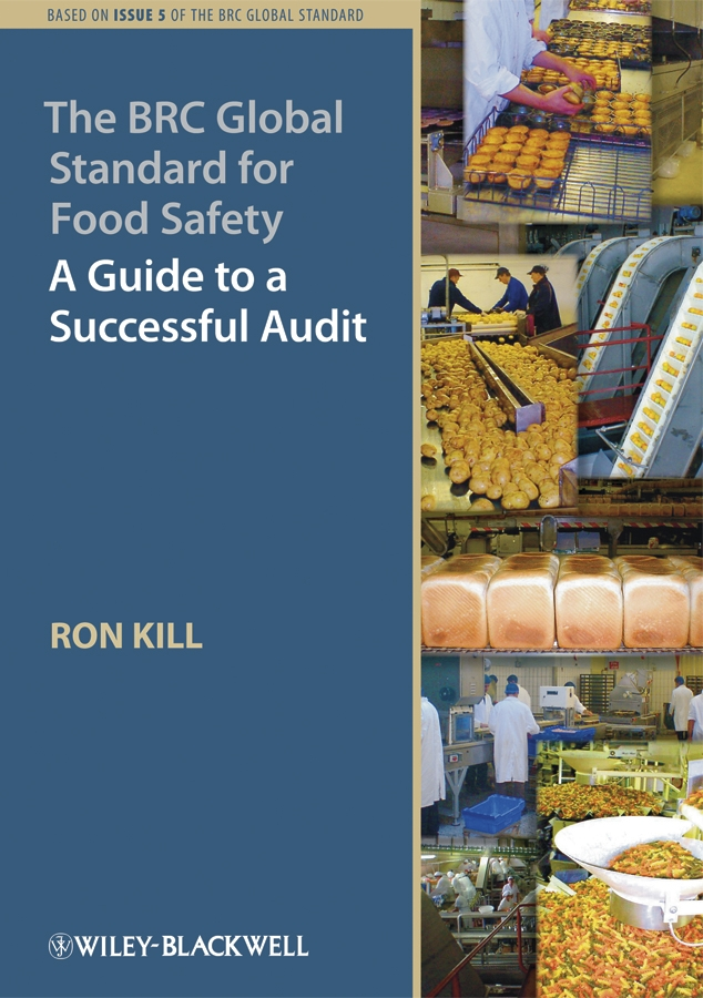 Ron Kill The BRC Global Standard for Food Safety. A Guide to a Successful Audit my first book about food