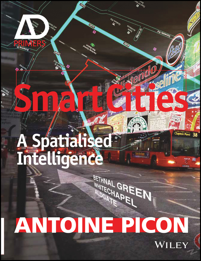 Antoine Picon Smart Cities. A Spatialised Intelligence