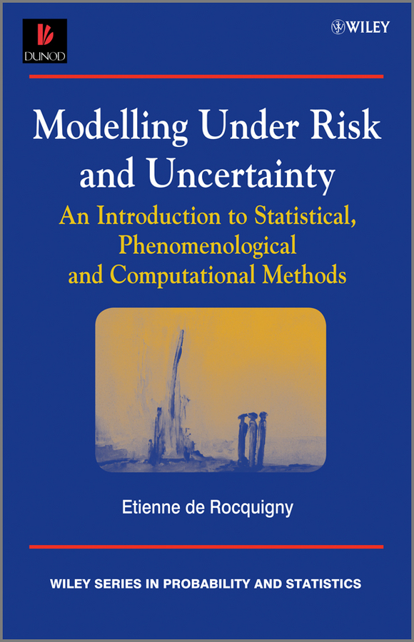 Etienne Rocquigny de Modelling Under Risk and Uncertainty. An Introduction to Statistical, Phenomenological and Computational Methods все цены