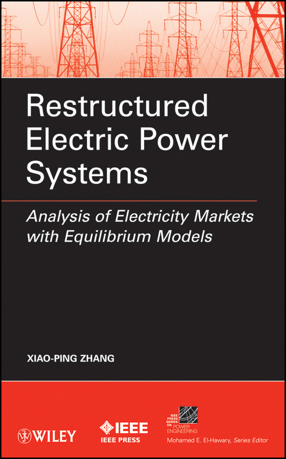 Xiao-Ping Zhang Restructured Electric Power Systems. Analysis of Electricity Markets with Equilibrium Models benoit robyns electricity production from renewables energies