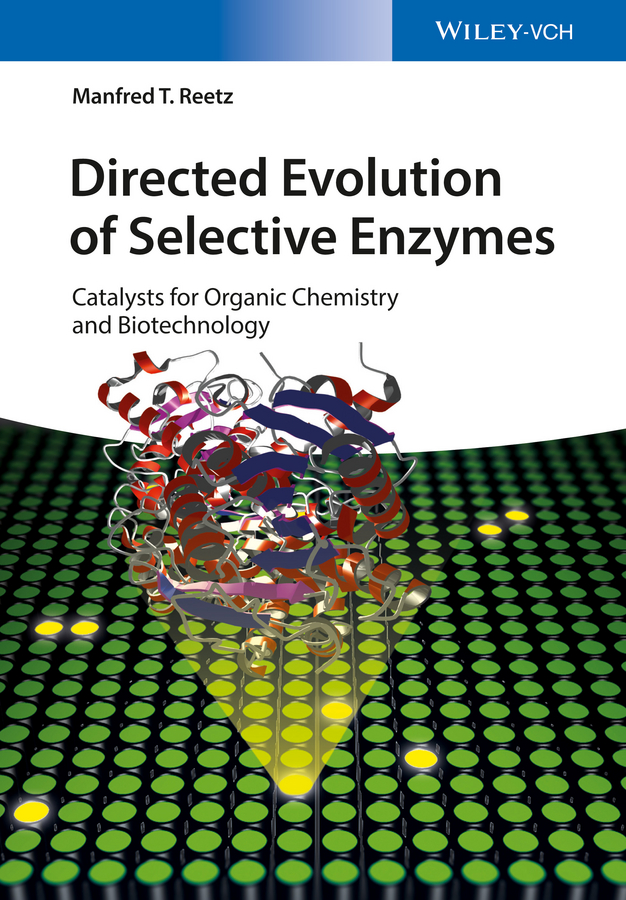 Manfred Reetz T. Directed Evolution of Selective Enzymes. Catalysts for Organic Chemistry and Biotechnology the professor of desire