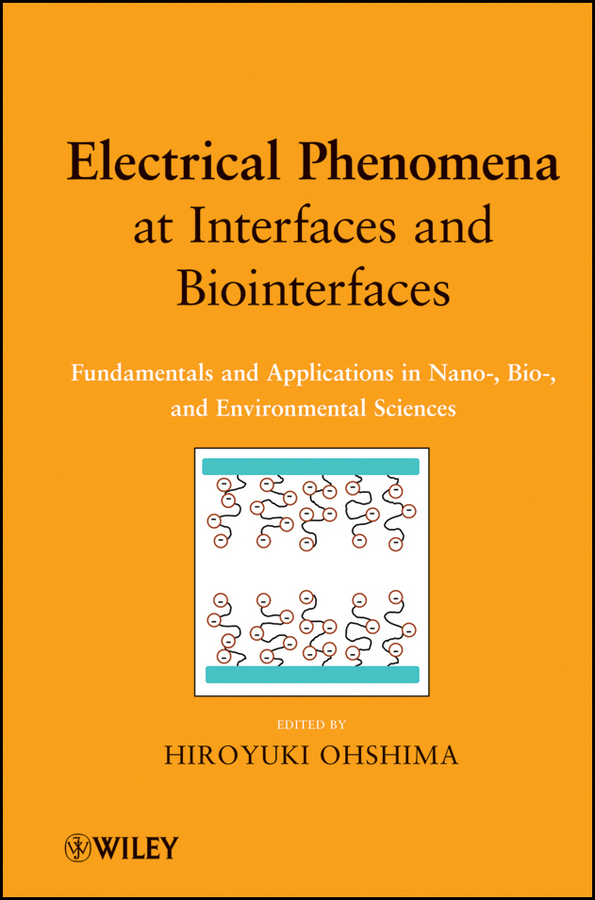 Hiroyuki Ohshima Electrical Phenomena at Interfaces and Biointerfaces. Fundamentals and Applications in Nano-, Bio-, and Environmental Sciences george w luther iii inorganic chemistry for geochemistry and environmental sciences fundamentals and applications