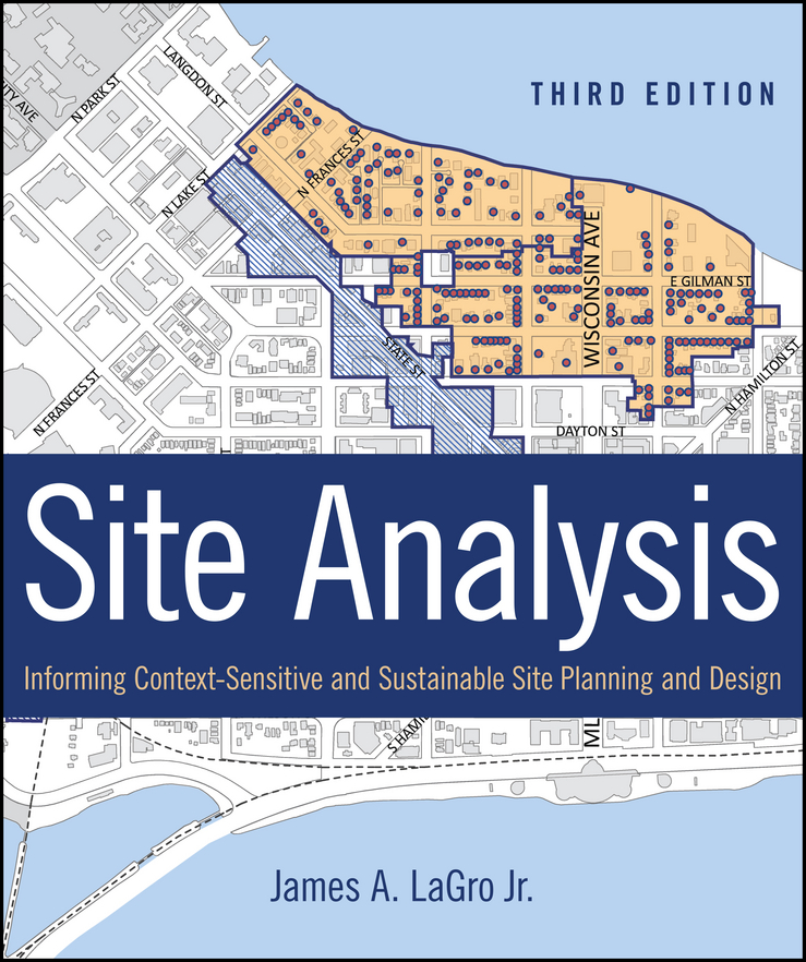James A. LaGro, Jr. Site Analysis. Informing Context-Sensitive and Sustainable Site Planning and Design site