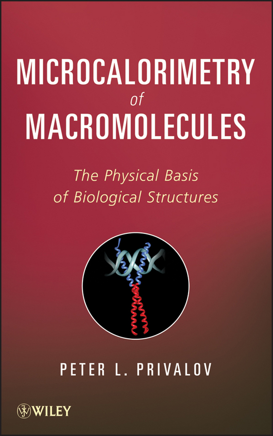 Peter Privalov L. Microcalorimetry of Macromolecules. The Physical Basis of Biological Structures недорого