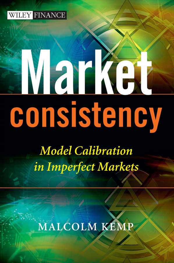 Malcolm Kemp Market Consistency. Model Calibration in Imperfect Markets how to be a young writer