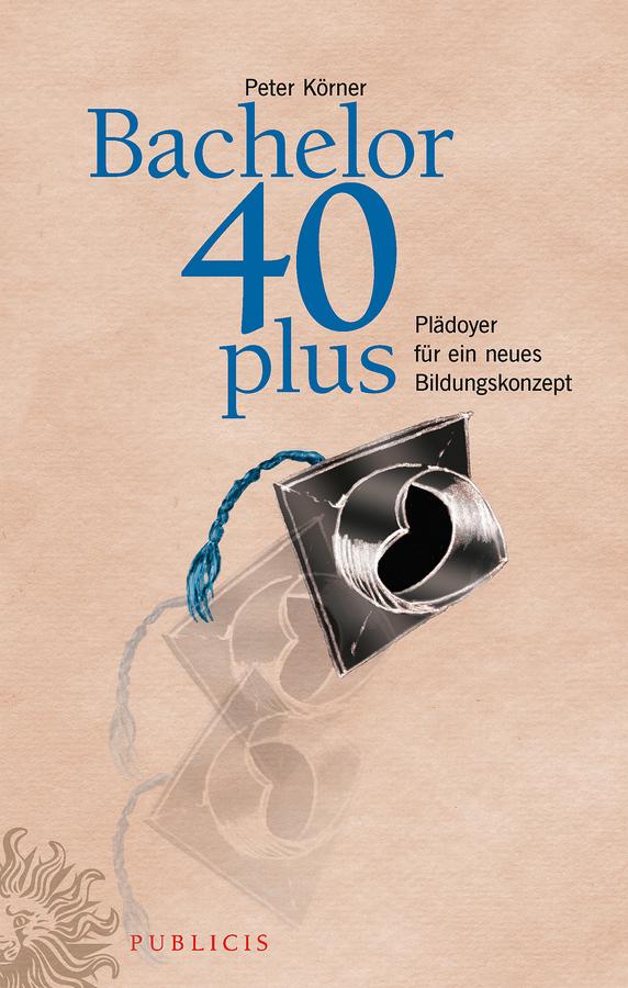 Peter Körner Bachelor 40plus. Plädoyer für ein neues Bildungskonzept menschen a2 testtrainer mit cd