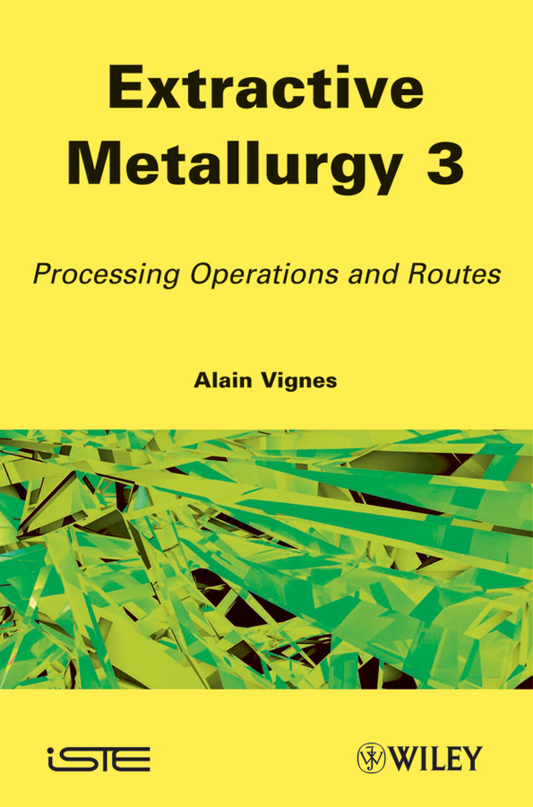 Alain Vignes Extractive Metallurgy 3. Processing Operations and Routes