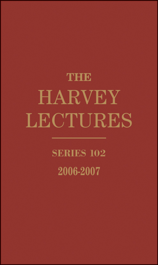 Harvey Society The Harvey Lectures. Series 102, 2006-2007