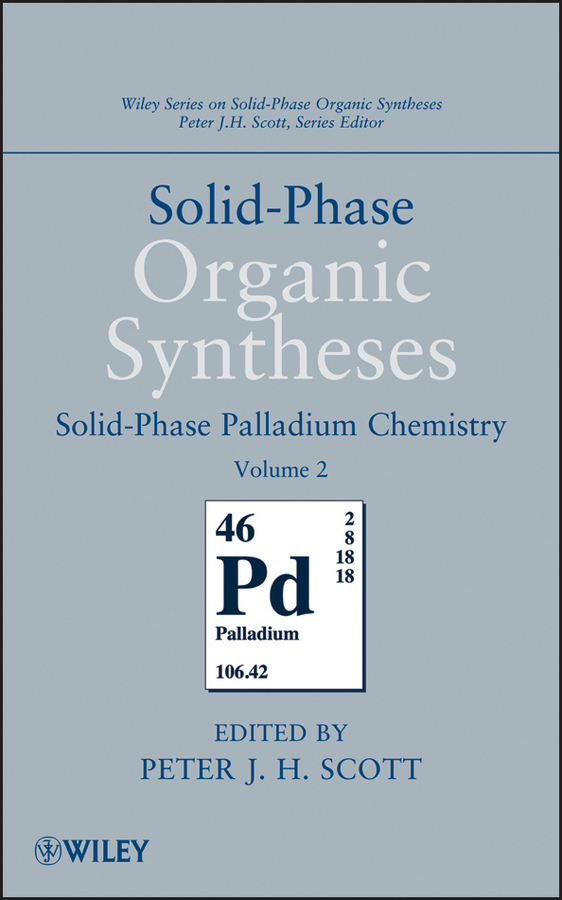 Peter J. H. Scott Solid-Phase Organic Syntheses, Volume 2. Solid-Phase Palladium Chemistry