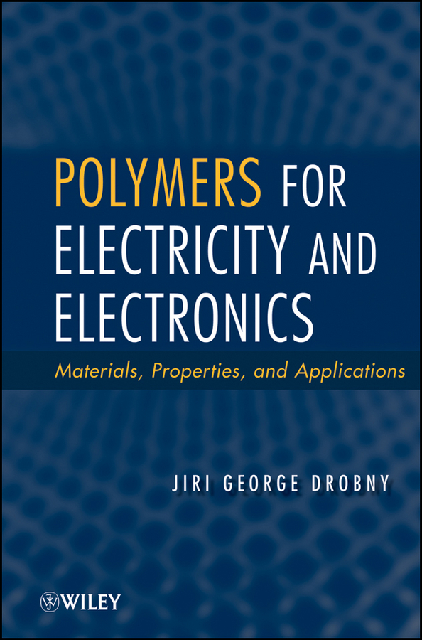 Jiri Drobny George Polymers for Electricity and Electronics. Materials, Properties, and Applications ed lipiansky electrical electronics and digital hardware essentials for scientists and engineers isbn 9781118414521