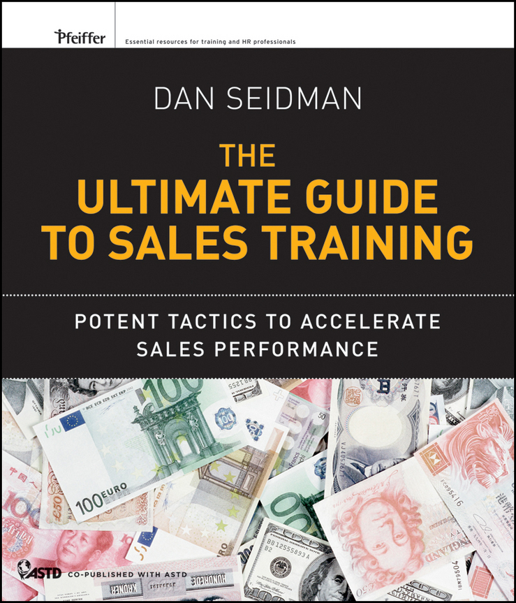 Dan Seidman The Ultimate Guide to Sales Training. Potent Tactics to Accelerate Sales Performance jeb blount sales eq how ultra high performers leverage sales specific emotional intelligence to close the complex deal