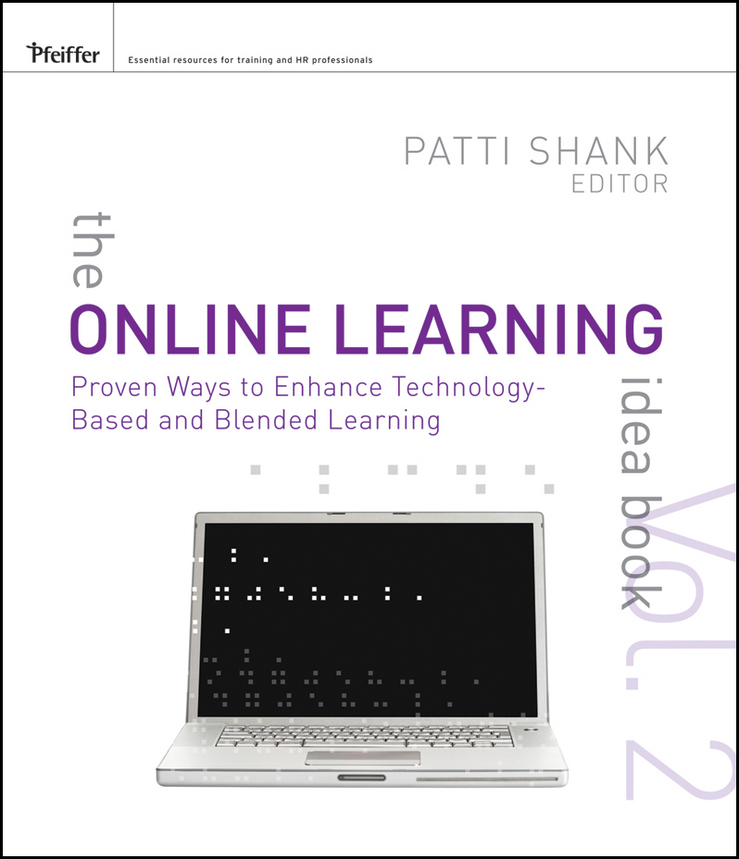 Patti Shank The Online Learning Idea Book. Proven Ways to Enhance Technology-Based and Blended Learning torria davis visual design for online learning