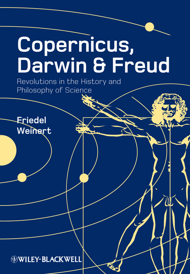 Friedel Weinert Copernicus, Darwin and Freud. Revolutions in the History and Philosophy of Science