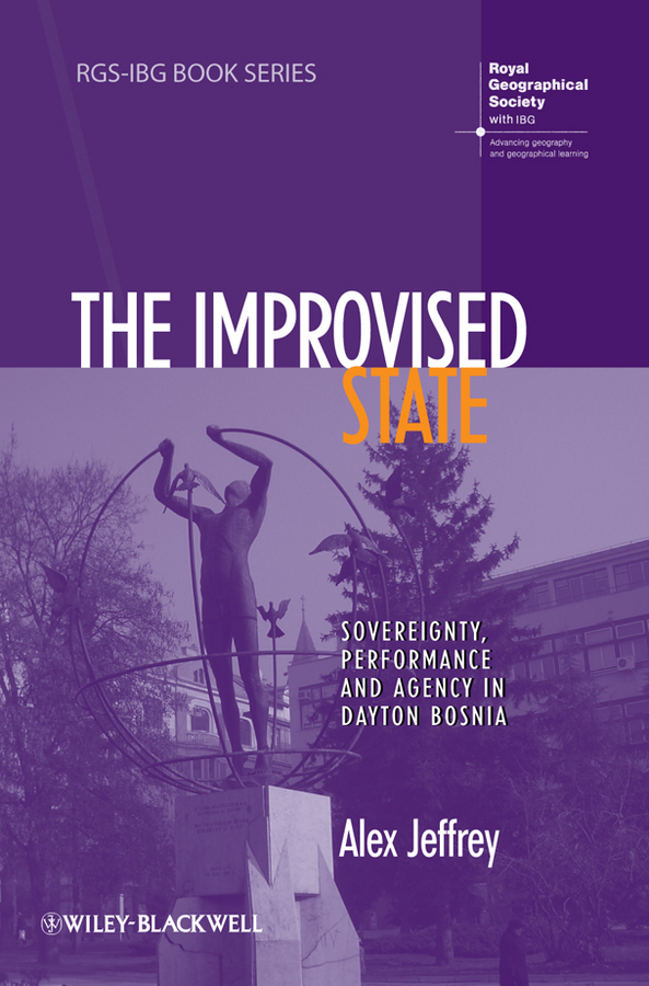где купить Alex Jeffrey The Improvised State. Sovereignty, Performance and Agency in Dayton Bosnia дешево