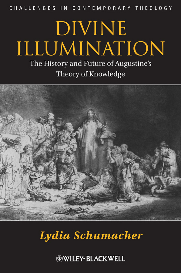 Divine Illumination. The History and Future of Augustine's Theory of Knowledge