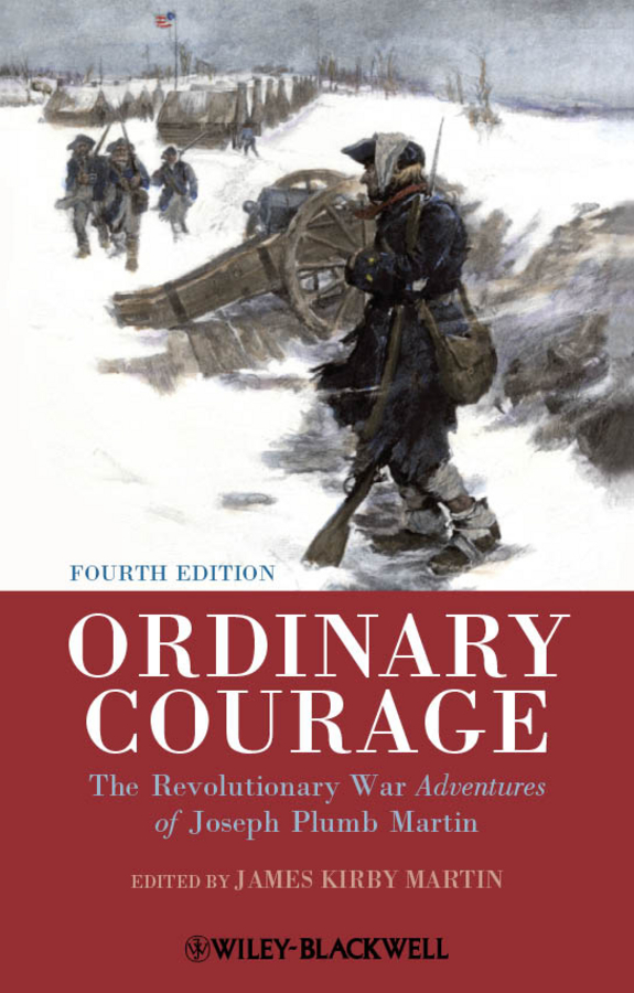 James Martin Kirby Ordinary Courage. The Revolutionary War Adventures of Joseph Plumb Martin aaron bancroft life of george washington commander in chief of the american army through the revolutionary war and the first president of the united states