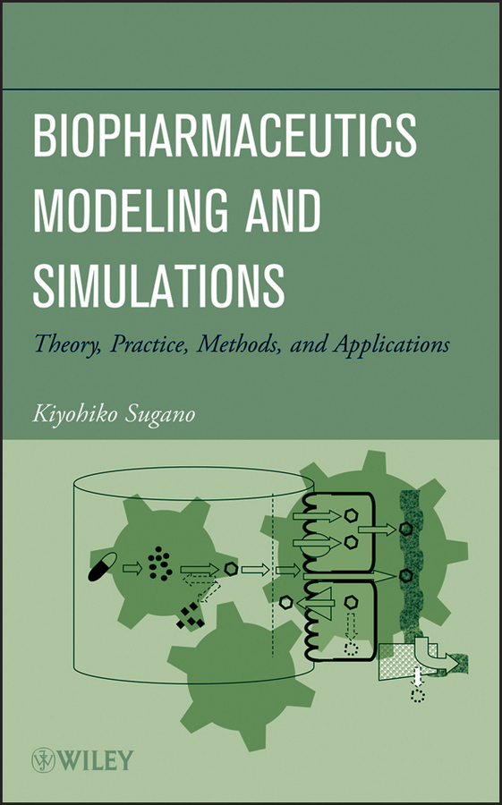 Kiyohiko Sugano Biopharmaceutics Modeling and Simulations. Theory, Practice, Methods, and Applications