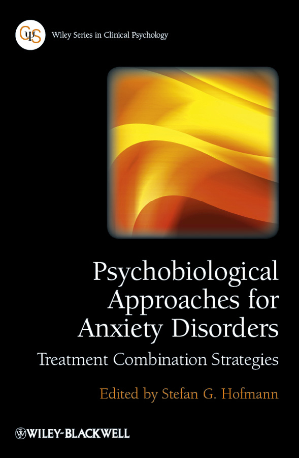 Stefan G. Hofmann Psychobiological Approaches for Anxiety Disorders. Treatment Combination Strategies bhugra dinesh troublesome disguises managing challenging disorders in psychiatry isbn 9781118799598