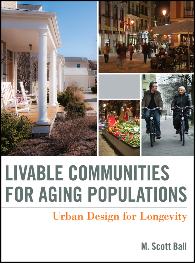 M. Ball Scott Livable Communities for Aging Populations. Urban Design for Longevity dixon david urban design for an urban century shaping more livable equitable and resilient cities