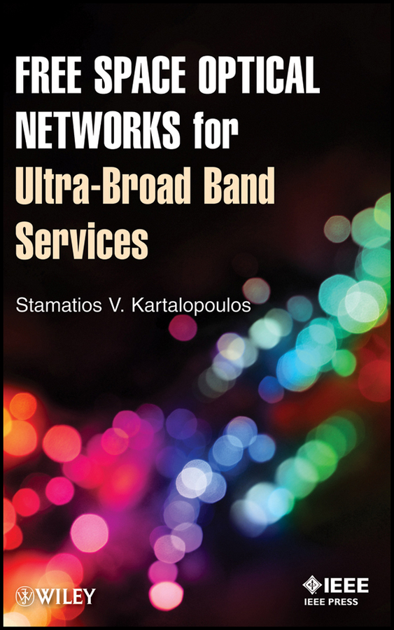 Stamatios Kartalopoulos V. Free Space Optical Networks for Ultra-Broad Band Services