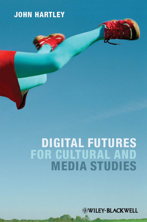 John Hartley Digital Futures for Cultural and Media Studies marxism and darwinism