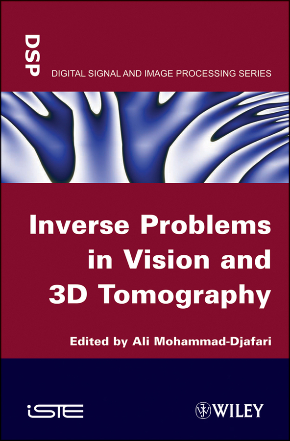 Ali Mohamad-Djafari Inverse Problems in Vision and 3D Tomography диск legeartis ty147 7x17 5x114 3 et45 d60 1 gmf