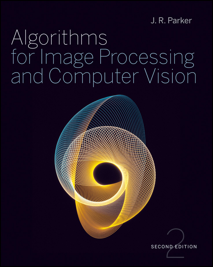 J. Parker R. Algorithms for Image Processing and Computer Vision donald bailey g design for embedded image processing on fpgas