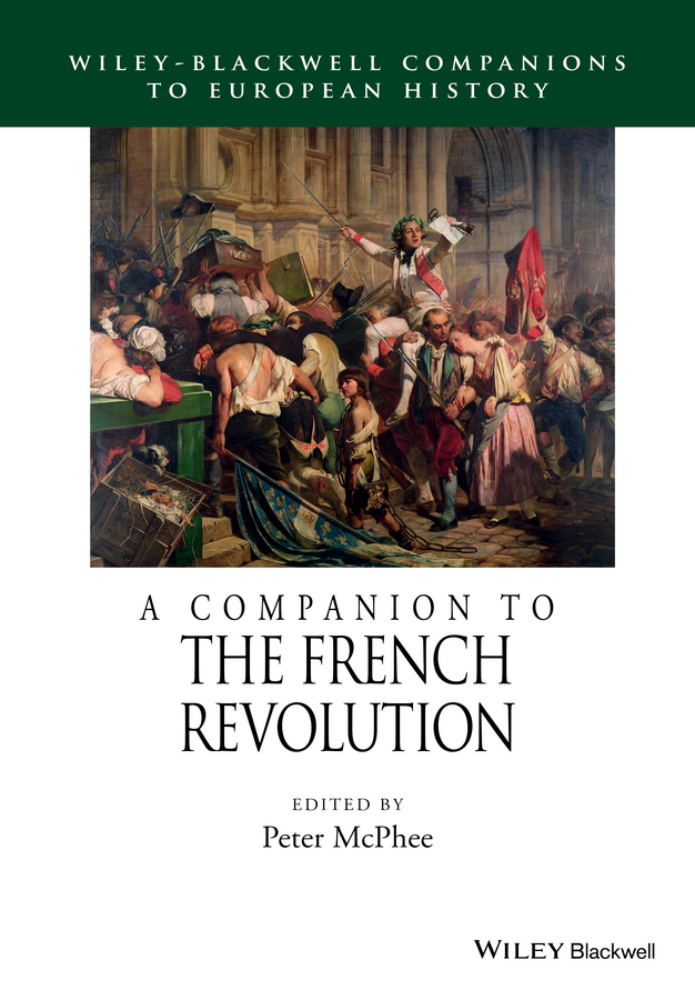 Peter McPhee A Companion to the French Revolution developments in french politics 5