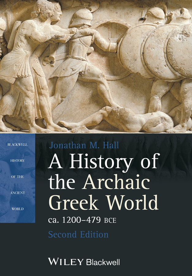 Jonathan Hall M. A History of the Archaic Greek World, ca. 1200-479 BCE