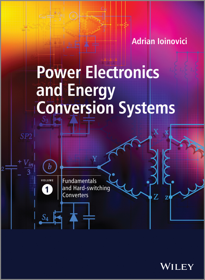 цена на Adrian Ioinovici Power Electronics and Energy Conversion Systems, Fundamentals and Hard-switching Converters