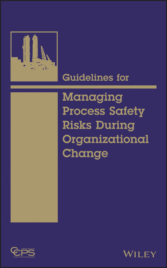 CCPS (Center for Chemical Process Safety) Guidelines for Managing Process Safety Risks During Organizational Change ccps center for chemical process safety guidelines for managing process safety risks during organizational change