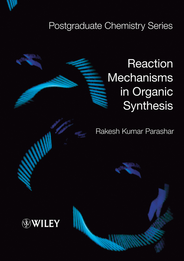 Rakesh Parashar Kumar Reaction Mechanisms in Organic Synthesis