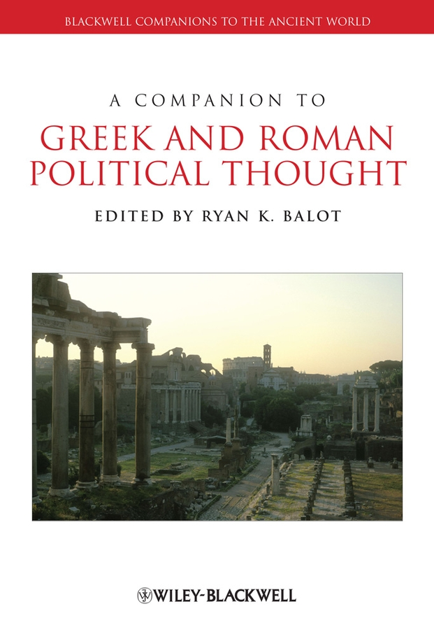Ryan Balot K. A Companion to Greek and Roman Political Thought thought catalog souls