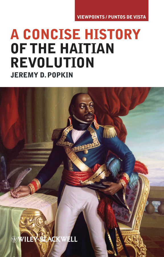 Jeremy Popkin D. A Concise History of the Haitian Revolution teaching in america – the slow revolution