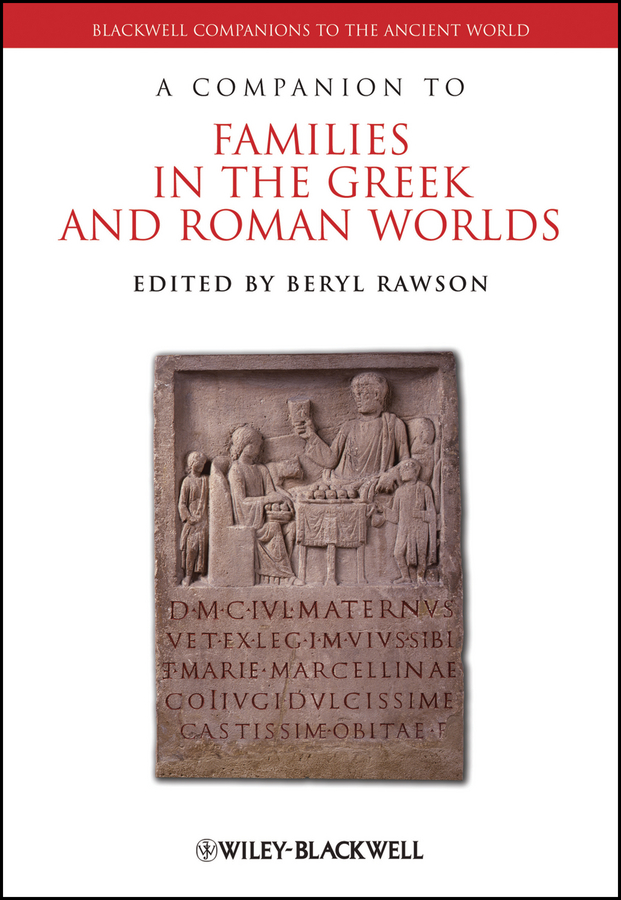Beryl Rawson A Companion to Families in the Greek and Roman Worlds ryan balot k a companion to greek and roman political thought