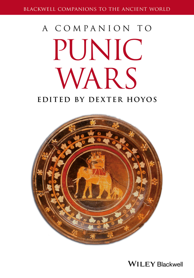 Dexter Hoyos A Companion to the Punic Wars a cross–polity survey