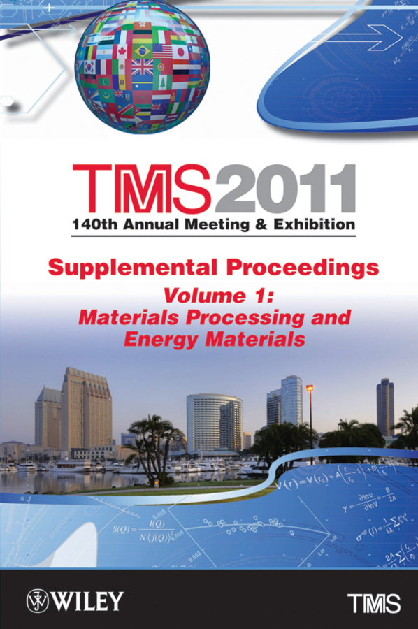 The Minerals, Metals & Materials Society (TMS) TMS 2011 140th Annual Meeting and Exhibition, Materials Processing and Energy Materials