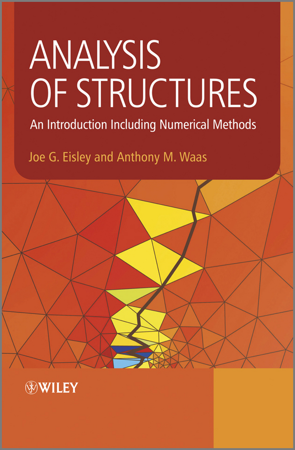 Eisley Joe G. Analysis of Structures. An Introduction Including Numerical Methods cho w s to stochastic structural dynamics application of finite element methods