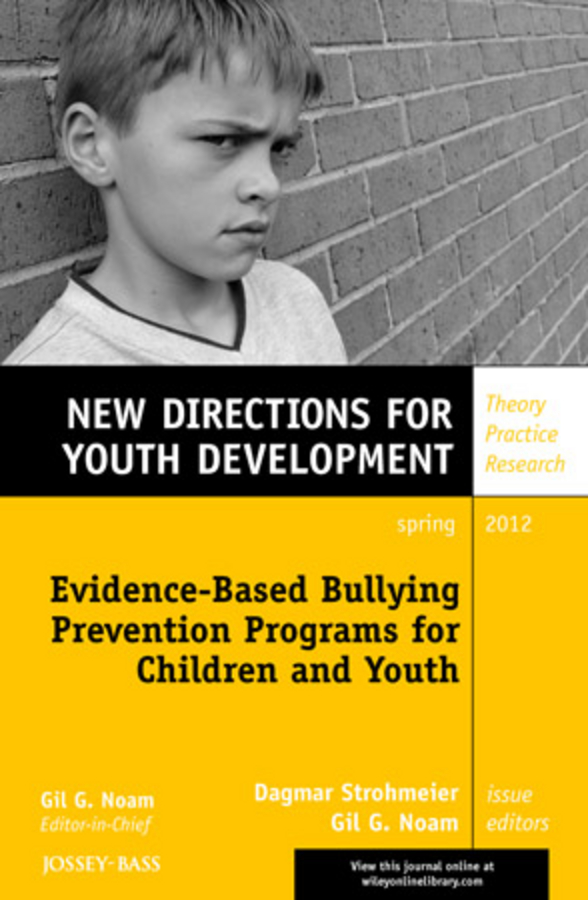 Noam Gil G. Evidence-Based Bullying Prevention Programs for Children and Youth. New Directions for Youth Development, Number 133 hunter muller the big shift in it leadership