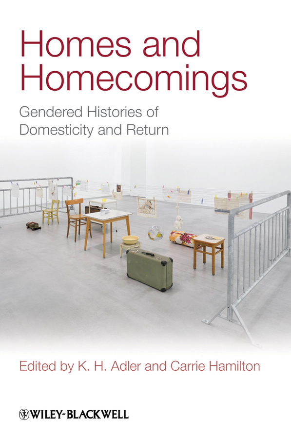 Adler K. H. Homes and Homecomings. Gendered Histories of Domesticity and Return цены онлайн