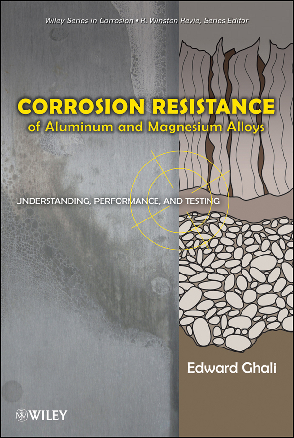 Ghali Edward Corrosion Resistance of Aluminum and Magnesium Alloys. Understanding, Performance, and Testing effect of corrosion on reinforced concrete structures